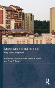 Muslims in Singapore: Piety and Politics in a Secular Society - Kamaludeen Mohamed Nasir