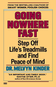 Going Nowhere Fast: Step off Life's Treadmills and Find Peace of Mind - Melvyn Kinder