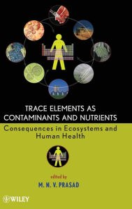 Trace Elements as Contaminants and Nutrients: Consequences in Ecosystems and Human Health - M. N. V. Prasad