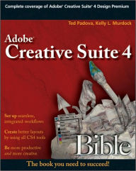 Adobe Creative Suite 4 Bible (Bible Series) - Ted Padova