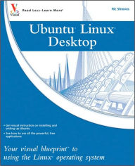 Ubuntu Linux Desktop: Your Visual Blueprint to Using the Linux Operating System (Visual Blueprint Series) - Ric Shreves