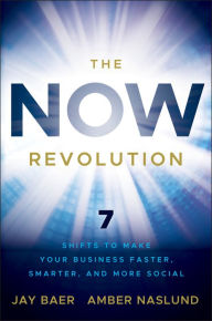 The NOW Revolution: 7 Shifts to Make Your Business Faster, Smarter and More Social - Jay Baer