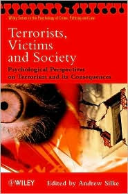 Terrorists, Victims and Society (Wiley Series in the Psychology of Crime, Policing and Law): Psychological Perspectives on Terrorism and its Consequences - Andrew Silke