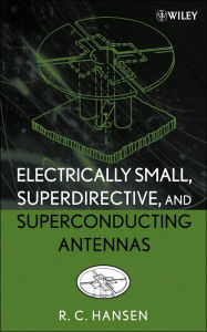 Electrically Small, Superdirective, and Superconducting Antennas - R. C. Hansen