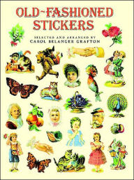 Old Fashioned Stickers: 89 Full-Color Pressure-Sensitive Designs - Carol Belanger Grafton