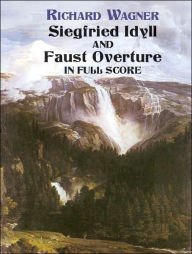 Siegfried Idyll and Faust Overture in Full Score - Richard Wagner