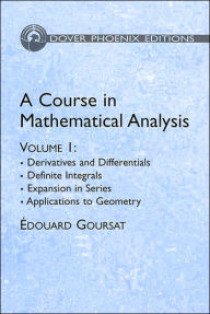 A Course in Mathematical Analysis Volume 1: Derivatives and Differentials, Definite Integrals, Expansion in Series, Applications to Geometry - Edouard Goursat