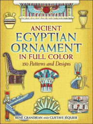 Ancient Egyptian Ornament in Full Color: 350 Patterns and Designs - Rene Grandjean
