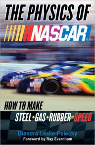 The Physics of NASCAR: How to Make Steel + Gas + Rubber = Speed - Diandra Leslie-Pelecky