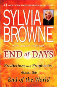End of Days: Predictions and Prophecies about the End of the World - Sylvia Browne