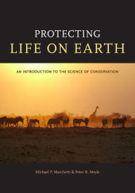 Protecting Life on Earth: An Introduction to the Science of Conservation - Michael P. Marchetti
