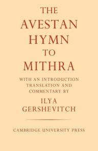 The Avestan Hymn to Mithra - Ilya Gershevitch