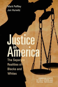 Justice in America: The Separate Realities of Blacks and Whites - Mark Peffley