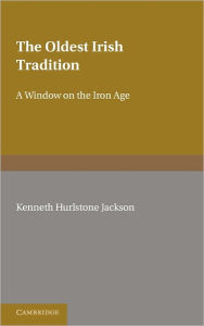 The Oldest Irish Tradition: A Window on the Iron Age - Kenneth Hurlstone Jackson