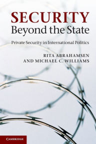 Security Beyond the State: Private Security in International Politics - Rita Abrahamsen