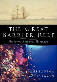 The Great Barrier Reef: History, Science, Heritage - James Bowen