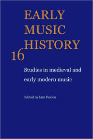 Early Music History, Volume 16: Studies in Medieval and Early Modern Music - Iain Fenlon