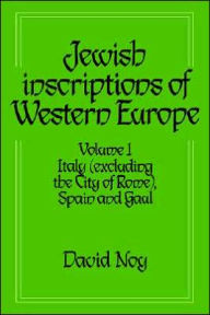 Jewish Inscriptions of Western Europe, Volume 1: Italy (excluding the City of Rome), Spain and Gaul - David Noy