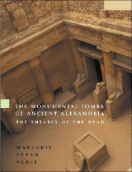 Monumental Tombs of Ancient Alexandria: The Theater of the Dead - Marjorie Susan Venit