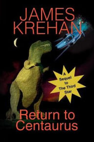 Return to Centaurus: A Sequel to The Third Star - James Krehan