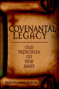 Covenantal Legacy: Old Principles On New Basis - Elza de Assis Gobira