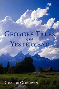 George's Tales Of Yesteryear - George Goodwin
