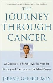The Journey Through Cancer: An Oncologist's Seven-Level Program For Healing And Transforming The Whole Person - Jeremy R. Geffen