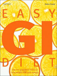 Easy GI Diet: Use the Glycaemic Index to Lose Weight and Gain Energy - Helen Foster