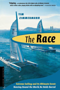 The Race: Extreme Sailing and Its Ultimate Event: Nonstop, Round-the-World, No Holds Barred - Tim Zimmermann