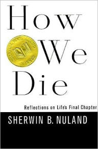How We Die: Reflections on Life's Final Chapter - Sherwin B. Nuland
