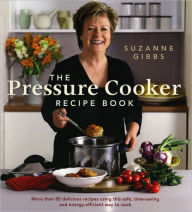 The Pressure Cooker Recipe Book: More Than 80 Different Recipies Using this Safe, Time-saving, and Energy-efficen - Suzanne Gibbs