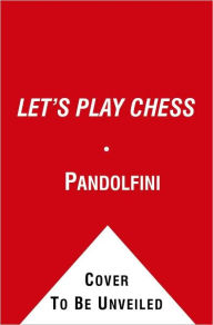 Let's Play Chess: A Step-By-Step Guide for All First-Time Players - Bruce Pandolfini