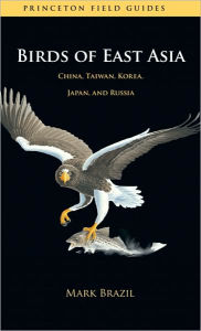 Birds of East Asia: China, Taiwan, Korea, Japan, and Russia - Mark Brazil