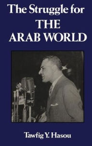 Struggle for the Arab World: Egypt's Nasser and the Arab League - Hasou