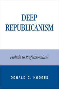 Deep Republicanism: Prelude to Professionalism - Donald Hodges