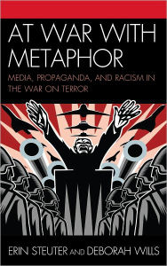 At War with Metaphor: Media, Propaganda, and Racism in the War on Terror - Erin Steuter