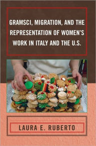 Gramsci, Migration, and the Representation of Women's Work in Italy and the U.S. - Laura E. Ruberto