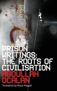 Prison Writings: Thee Roots of Civilization - Abdullah Ocalan