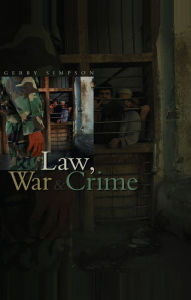 Law, War and Crime: War Crimes, Trials and the Reinvention of International Law - Gerry J. Simpson