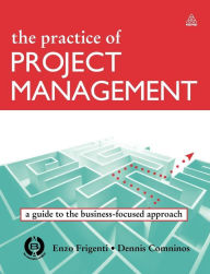 The Practice of Project Management: A Guide to the Business-Focused Approach - Enzo Frigenti