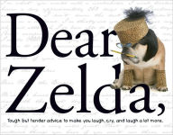 Dear Zelda: Tough but Tender Advice to Make You Laugh, Cry, and Laugh a Lot More - Carol Gardner