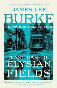 Last Car to Elysian Fields (Dave Robicheaux Series #13) - James Lee Burke