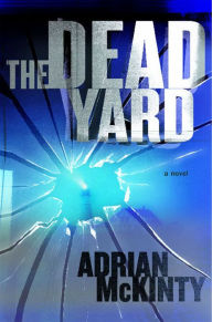 The Dead Yard (Michael Forsythe Series #2) - Adrian McKinty