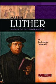 Martin Luther: Father of the Reformation - Barbara A. Somervill