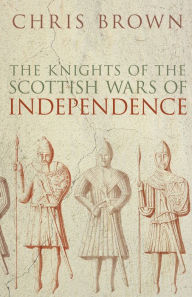 Knights of the Scottish Wars of Independence - Chris Brown