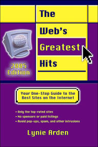 The Web's Greatest Hits: Your One-Stop Guide to the Best Sites on the Internet - Lynie Arden