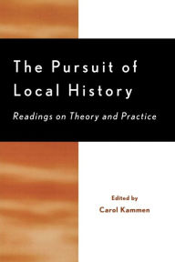 PURSUIT OF LOCAL HISTORY: READINGS ON THEORY AND P - Carol Kammen