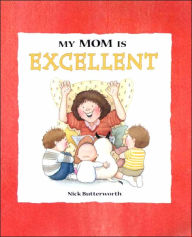 My Mom is Excellent - Nick Butterworth
