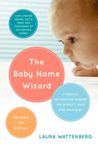 The Baby Name Wizard, Revised 3rd Edition: A Magical Method for Finding the Perfect Name for Your Baby - Laura Wattenberg