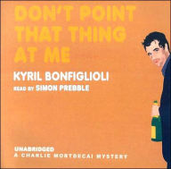 Don't Point that Thing at Me (Charlie Mortdecai Series #1) - Kyril Bonfiglioli